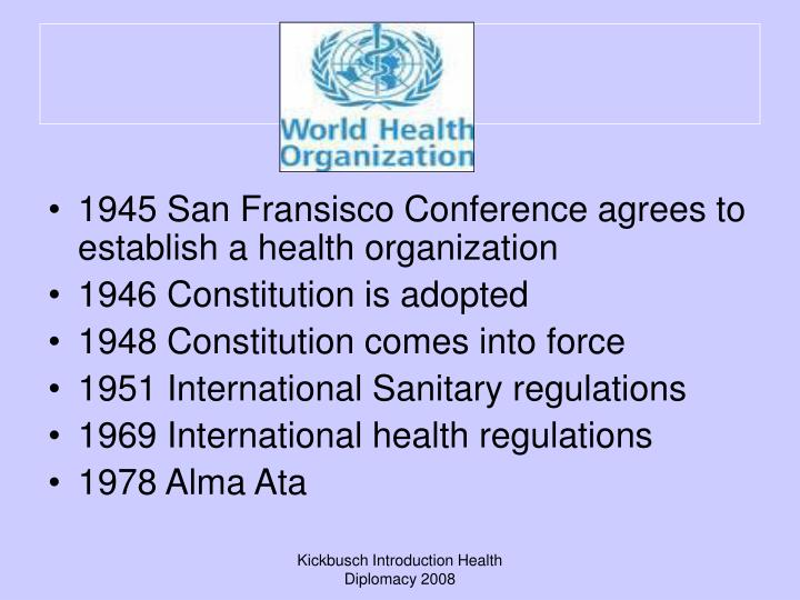 1945 San Fransisco Conference agrees to establish a health organization