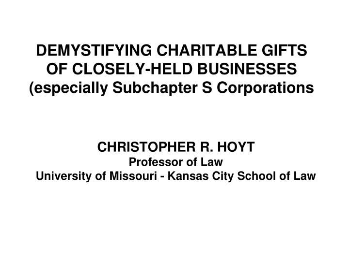 Demystifying charitable gifts of closely held businesses especially subchapter s corporations