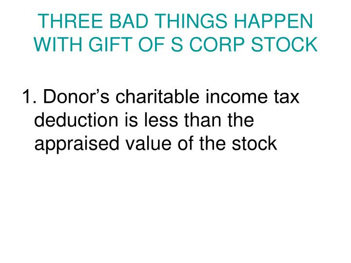 THREE BAD THINGS HAPPEN WITH GIFT OF S CORP STOCK