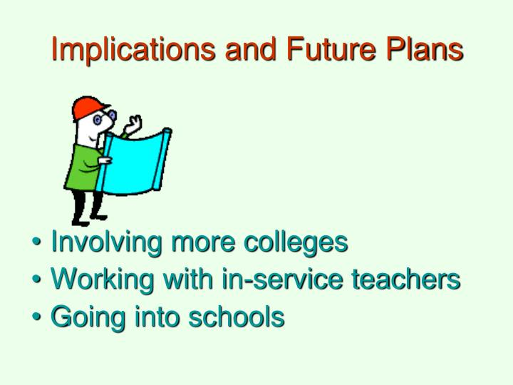 Implications and Future Plans
