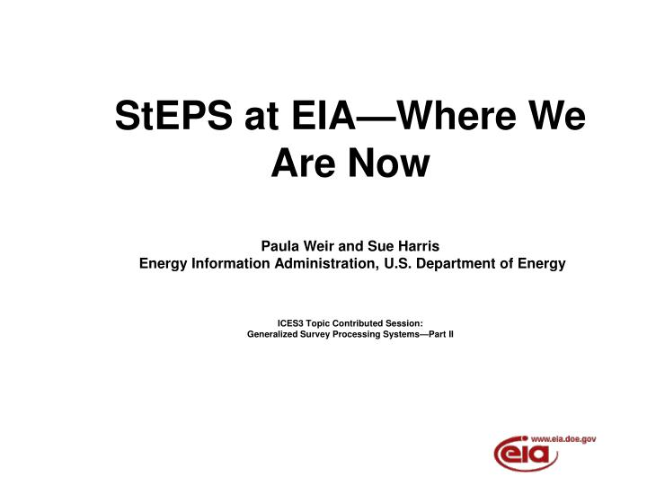 Steps at eia where we are now