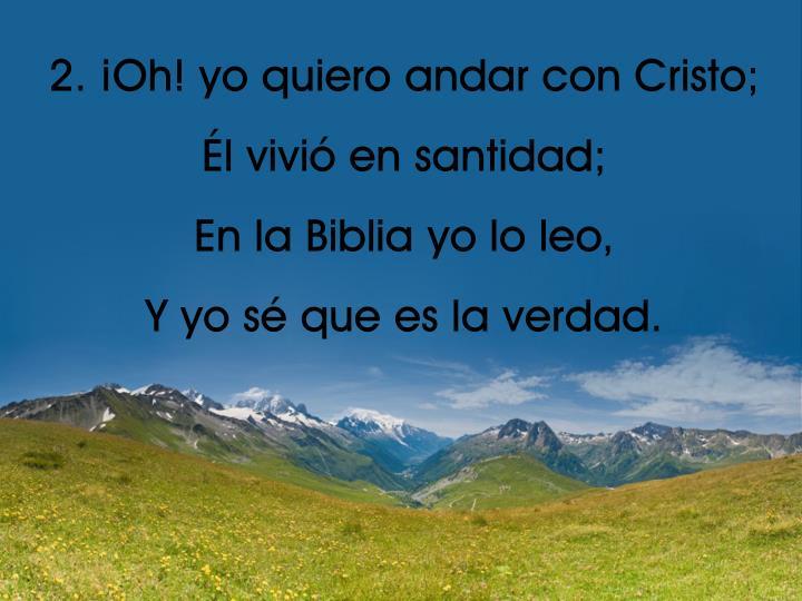 2. ¡Oh! yo quiero andar con Cristo;