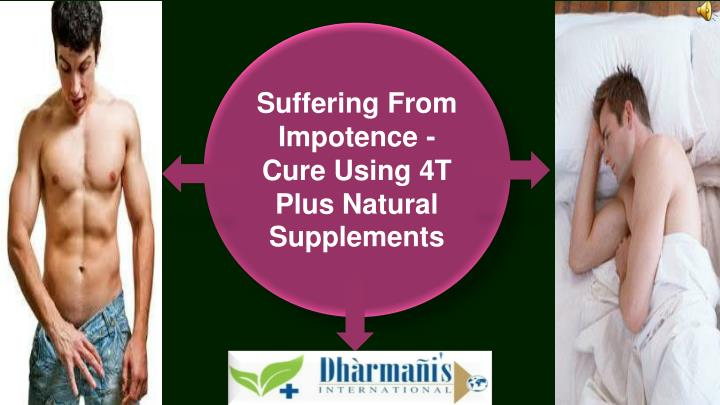 Suffering From Impotence - Cure Using 4T Plus Natural Supplements