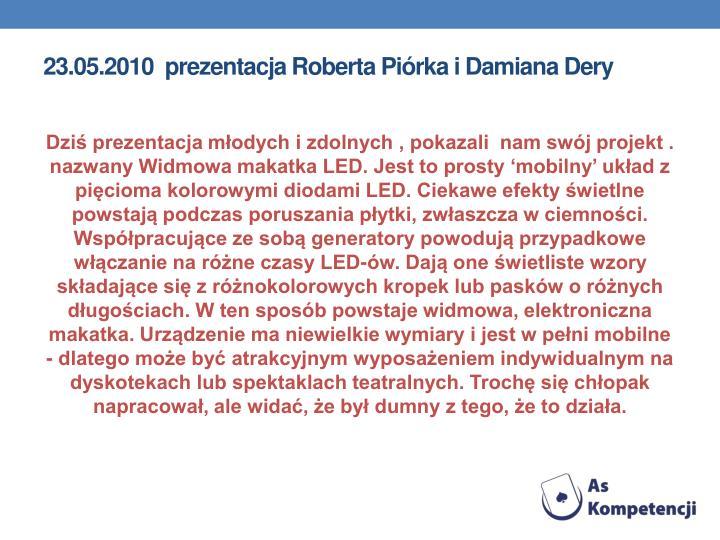 23.05.2010  prezentacja Roberta Piórka i Damiana Dery