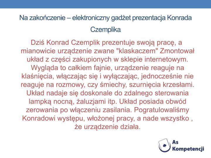 Na zakończenie – elektroniczny gadżet prezentacja Konrada Czemplika