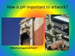 how is ph important to artwork