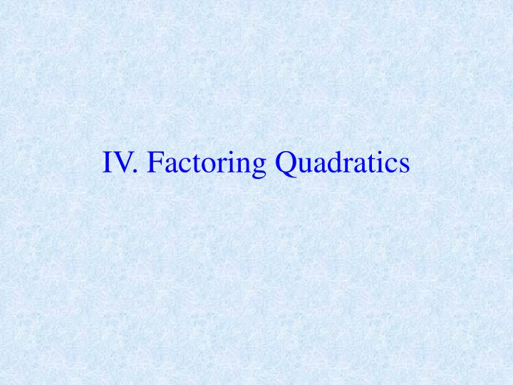 IV. Factoring Quadratics