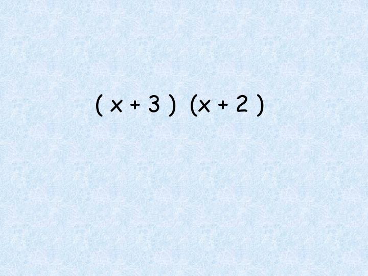 ( x + 3 )  (x + 2 )