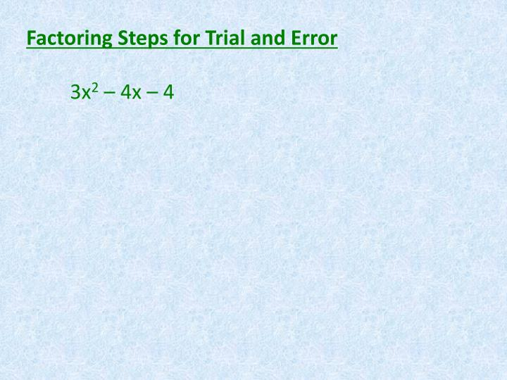Factoring Steps for Trial and Error