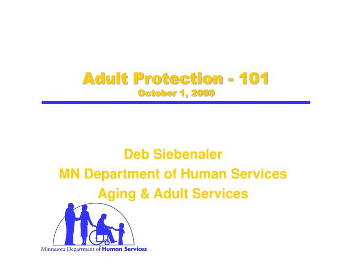 Adult protection 101 october 1 2009