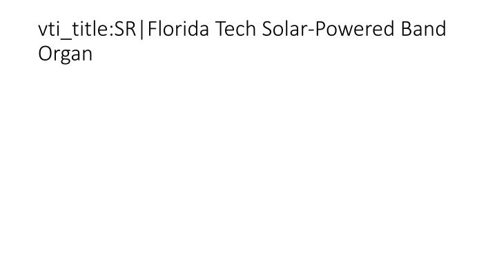 vti_title:SR|Florida Tech Solar-Powered Band Organ