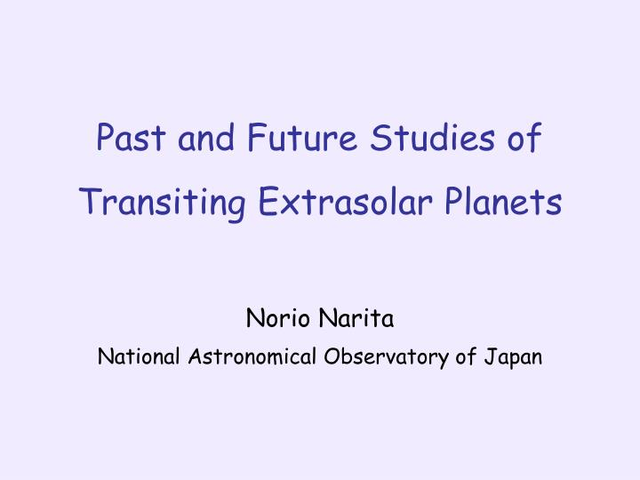 Past and future studies of transiting extrasolar planets