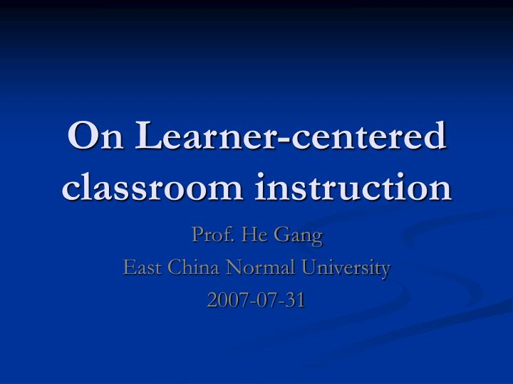 On learner centered classroom instruction