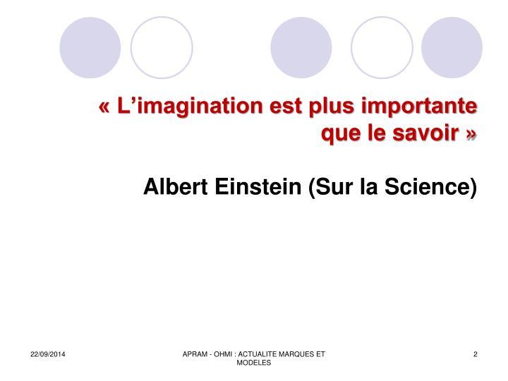 « L'imagination est plus importante