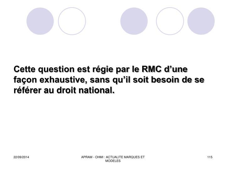 Cette question est rgie par le RMC dune faon exhaustive, sans quil soit besoin de se rfrer au droit national.