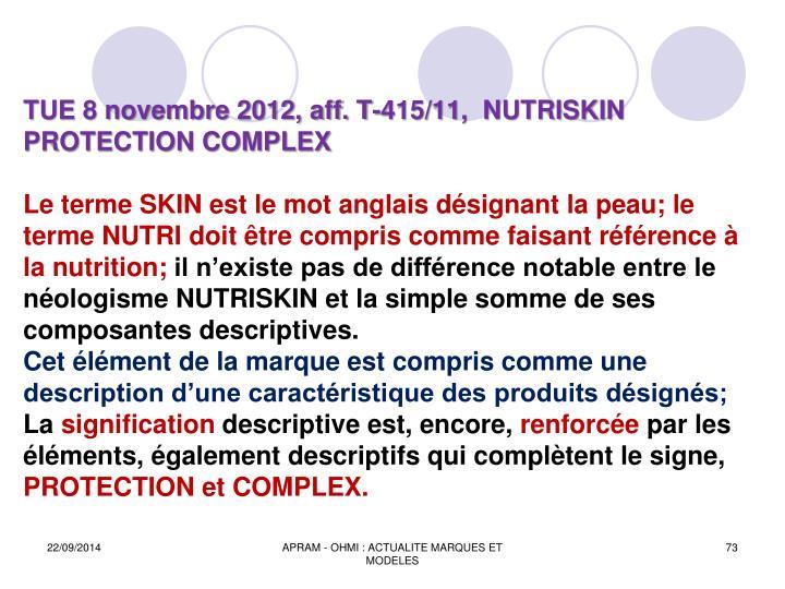 TUE 8 novembre 2012, aff. T-415/11,  NUTRISKIN PROTECTION COMPLEX