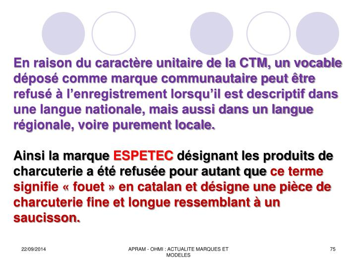 En raison du caractère unitaire de la CTM, un vocable déposé comme marque communautaire peut être refusé à l'enregistrement lorsqu'il est descriptif dans une langue nationale, mais aussi dans un langue régionale, voire purement locale.