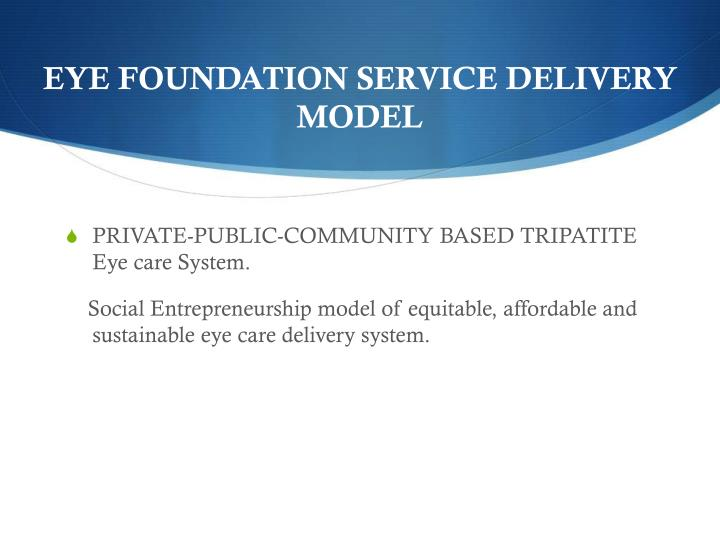 EYE FOUNDATION SERVICE DELIVERY MODEL
