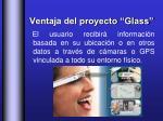 ventaja del proyecto glass