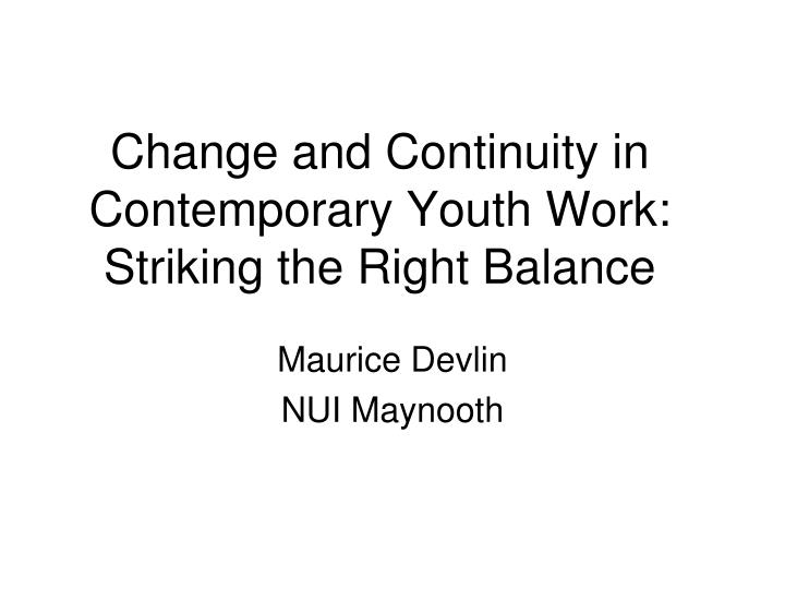 Change and continuity in contemporary youth work striking the right balance