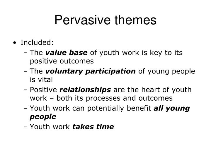 Pervasive themes