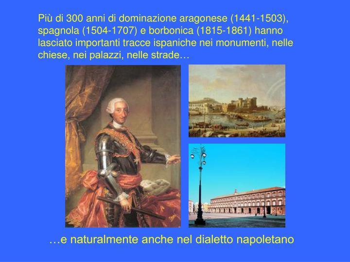 Più di 300 anni di dominazione