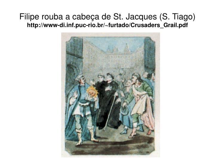 Filipe rouba a cabeça de St. Jacques (S. Tiago)