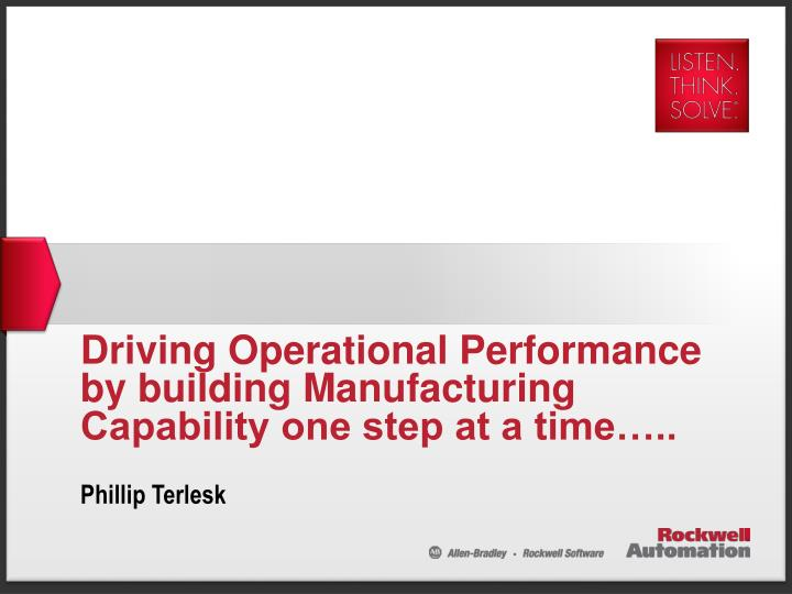 driving operational performance by building manufacturing capability one step at a time
