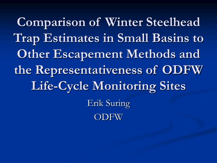 Comparison of Winter Steelhead Trap Estimates in Small Basins to Other Escapement Methods and the Representativeness of ODFW Life-Cycle Monitoring Sites