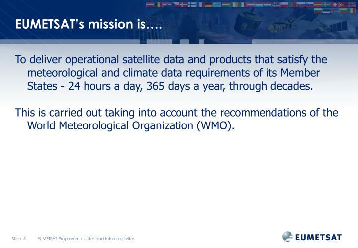 EUMETSAT's mission is….