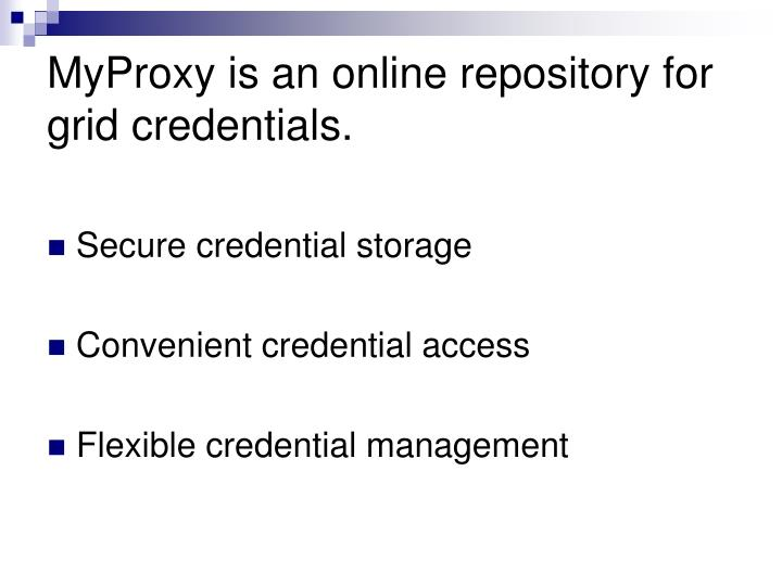 Myproxy is an online repository for grid credentials