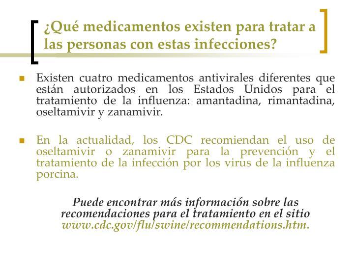 ¿Qué medicamentos existen para tratar a las personas con estas infecciones?