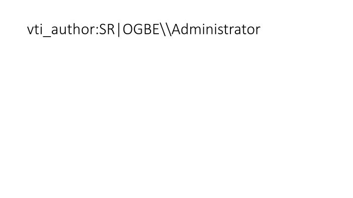 vti_author:SR|OGBE\\Administrator