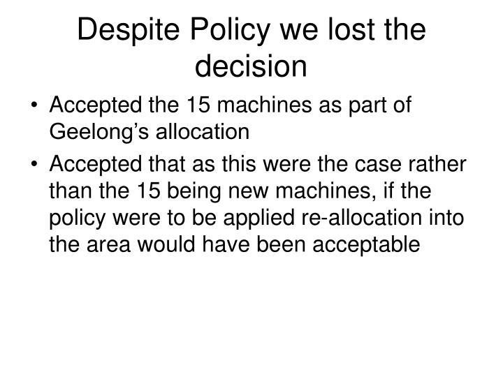 Despite Policy we lost the decision