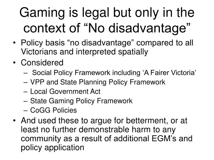 "Gaming is legal but only in the context of ""No disadvantage"""