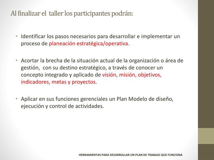 Al finalizar el  taller los participantes podrán: