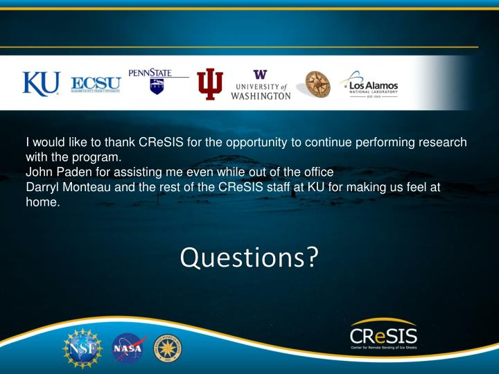 I would like to thank CReSIS for the opportunity to continue performing research with the program.