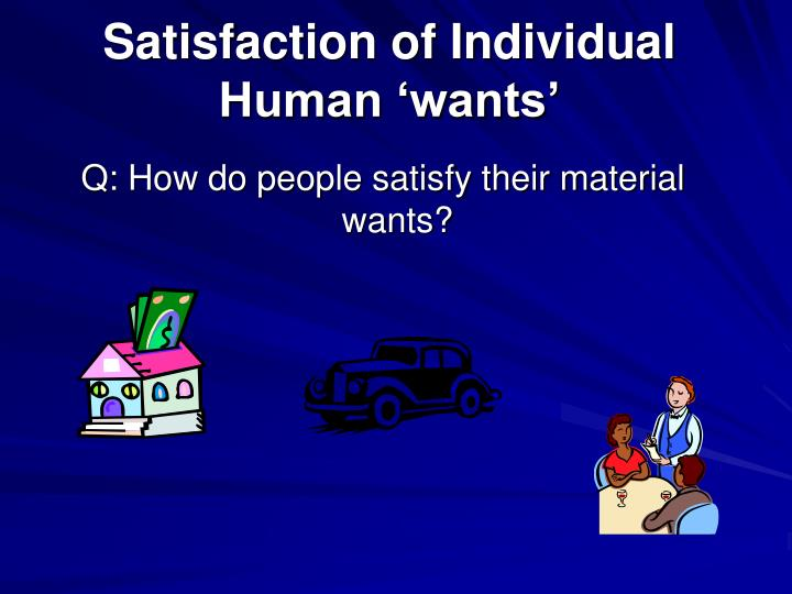 Satisfaction of Individual Human 'wants'