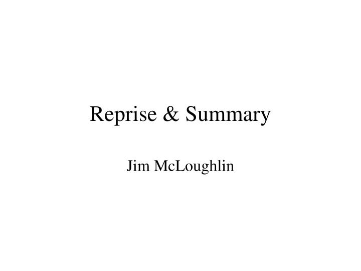 Reprise & Summary