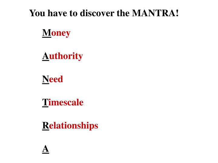 You have to discover the MANTRA!