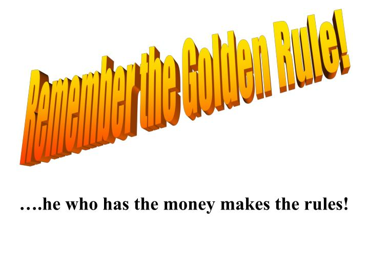 Remember the Golden Rule!
