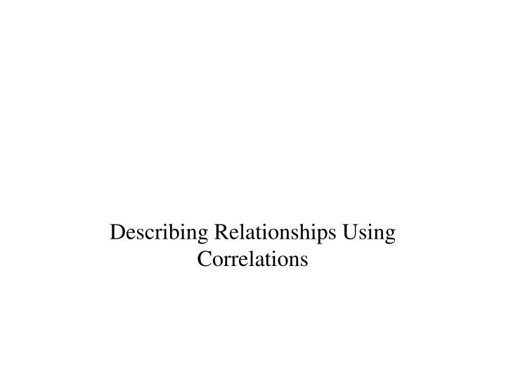 Describing relationships using correlations