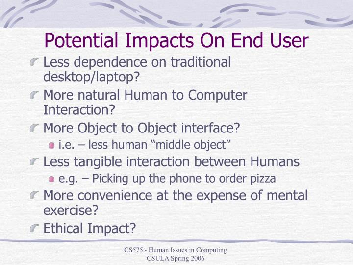 Potential Impacts On End User