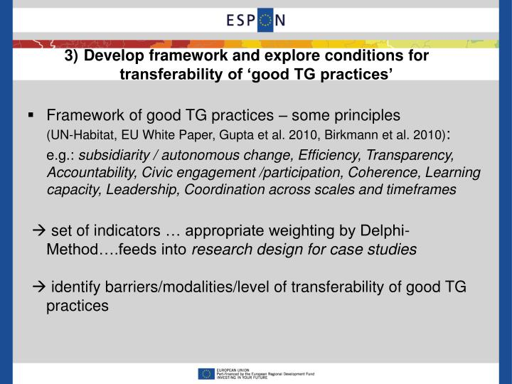 Develop framework and explore conditions for                              transferability of 'good TG practices'