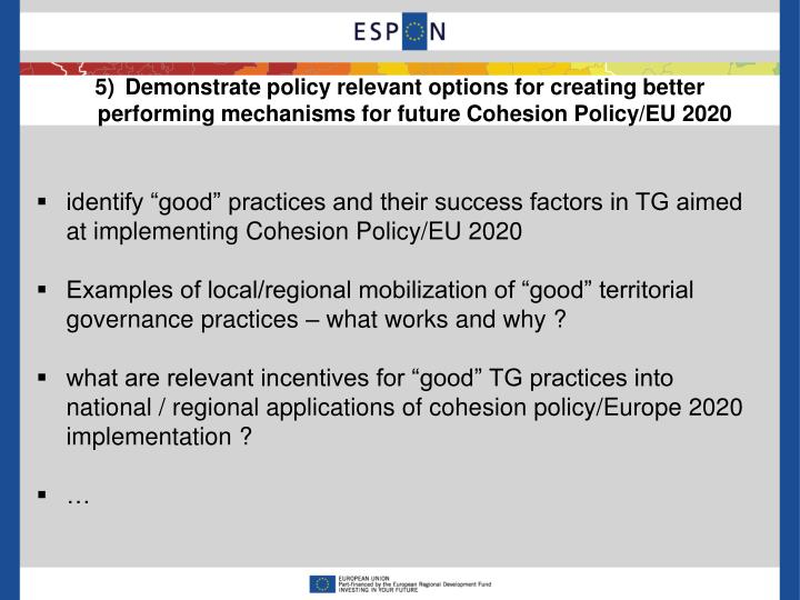 5)Demonstrate policy relevant options for creating better performing mechanisms for future Cohesion Policy/EU 2020