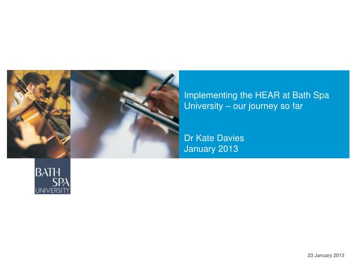 Implementing the hear at bath spa university our journey so far dr kate davies january 2013