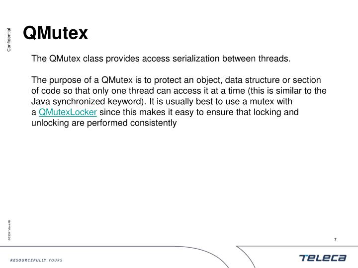 The QMutex class provides access serialization between threads.