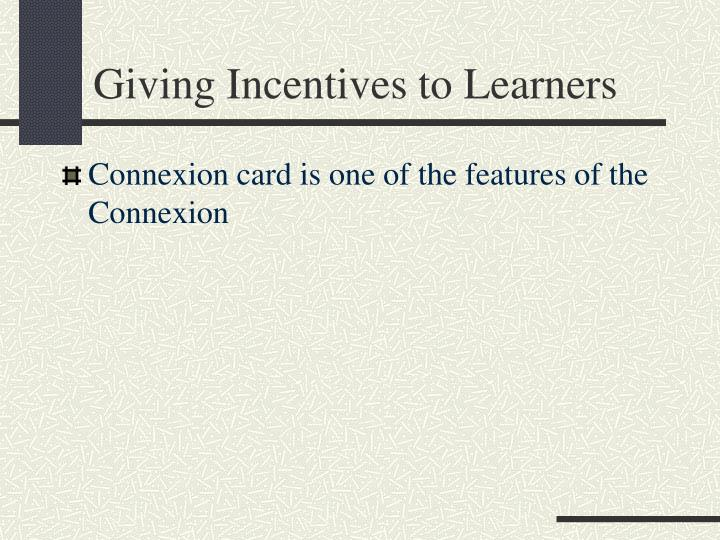Giving Incentives to Learners