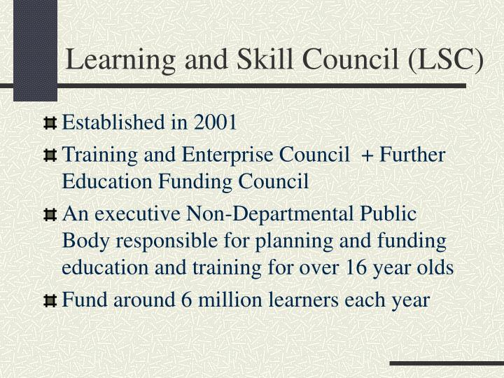 Learning and Skill Council (LSC)