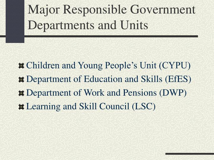 Major Responsible Government Departments and Units